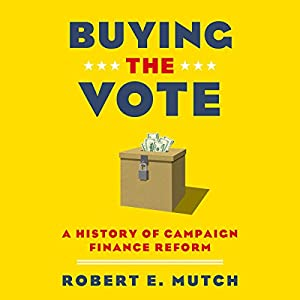 Buying the Vote: A History of Campaign Finance Reform Audiobook