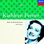 Kathleen Ferrier Vol 8: 'Blow the Win...