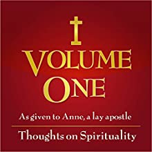Volume 1: Thoughts on Spirituality: Direction for Our Times as Given to Anne, a Lay Apostle (       UNABRIDGED) by Anne, a lay apostle Narrated by Various