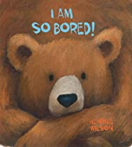 I Am So Bored! From Sky Pony Press
