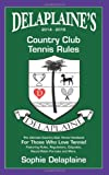 Sophie Delaplaine Delaplaine's 2014-2015 Country Club Tennis Rules: The Ultimate Country Club Tennis Handbook For Those Who Love Tennis! Featuring Rules, Regulations, Etiquette, Round Robin Formats and More