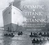 img - for Olympic, Titanic, Britannic: An Illustrated History of the Olympic Class Ships by Mark Chirnside (May 1 2012) book / textbook / text book