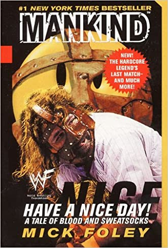 Have A Nice Day: A Tale of Blood and Sweatsocks written by Mick Foley