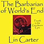 The Barbarian of World's End: Godwane Epic, Book 4 (       UNABRIDGED) by Lin Carter Narrated by Daniel N. Wallace