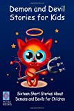 Demon and Devil Stories for Kids:: Sixteen Short Stories About Demons and Devils for Children (1463564082) by Macgowan, J.