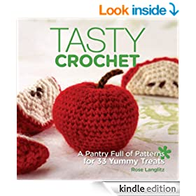 Tasty Crochet: A Pantry Full of Patterns for 33 Tasty Treats: A Pantry Full of Patterns for 33 Yummy Treats