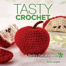 Tasty Crochet: A Pantry Full of Patterns for 33 Tasty Treats