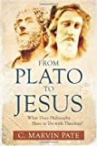 From Plato to Jesus: What Does Philosophy Have to Do with Theology? (0825433916) by Pate, C. Marvin