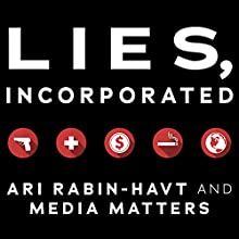 Lies, Incorporated: The World of Post-Truth Politics Audiobook by Ari Rabin-Havt,  Media Matters for America Narrated by Mike Chamberlain