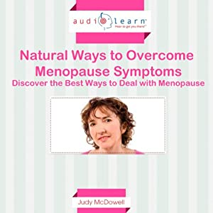 Natural Ways to Overcome Menopause Symptoms: Discover the Best Ways to Deal with Menopause! | [Judy McDowell]