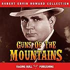 Guns of the Mountains: Robert Ervin Howard Collection, Book 5 Hörbuch von Robert Ervin Howard,  Raging Bull Publishing Gesprochen von: Michael Stuhre