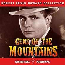 Guns of the Mountains: Robert Ervin Howard Collection, Book 5 | Livre audio Auteur(s) : Robert Ervin Howard,  Raging Bull Publishing Narrateur(s) : Michael Stuhre