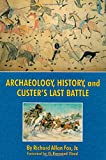 img - for Archaeology, History, and Custer's Last Battle: The Little Big Horn Re-examined book / textbook / text book