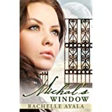Michal's Window (A Novel: King David's First Wife)by Rachelle Ayala