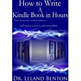 How to Write A Kindle Book in Hours - It's about Quality Not Quantity (Publishing and Ebooks)by Dr. Leland Benton