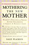 Mothering the New Mother: Womens Feelings & Needs After Childbirth: A Support and Resource Guide by Sally Placksin (April 20 2000)