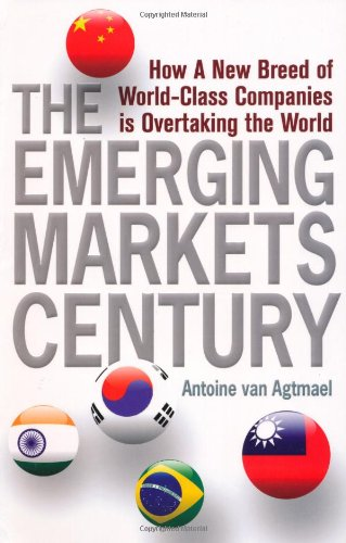 Emerging Markets Century: How A New Breed Of World-Class Companies Is Overtaking The