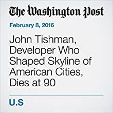John Tishman, Developer Who Shaped Skyline of American Cities, Dies at 90 Other by Martin Weil Narrated by Sam Scholl