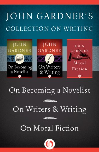 John Gardner's Collection on Writing: On Becoming a Novelist, On Writers & Writing, and On Moral Fiction, by John Gardner