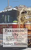 Paramedic 189   Real Stories of a Firefighter/Paramedic for the Young reader