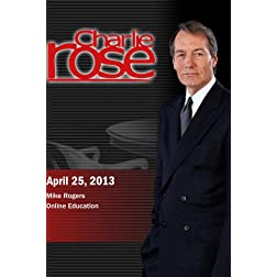 Charlie Rose -  Mike Rogers ; Online Education (April 25, 2013)