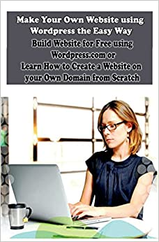 Make your own website using wordpress the easy way build How to make your own website for free