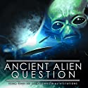 The Ancient Alien Question: From UFOs to Extraterrestrial Visitations (       UNABRIDGED) by Philip Coppens Narrated by Philip Coppens
