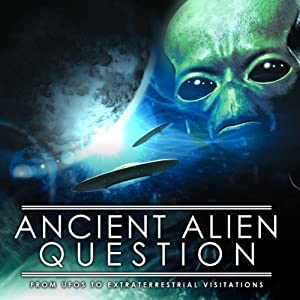 The Ancient Alien Question: From UFOs to Extraterrestrial Visitations | [Philip Coppens]