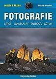 Fotografie: Berge, Landschaft, Outdoor, Action (Wissen & Praxis) (Alpine Lehrschriften) - Bernd Ritschel