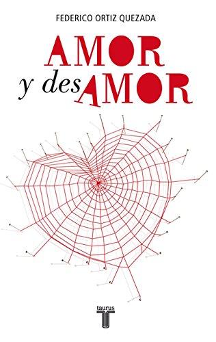 Amor y desamor (Spanish Edition), by Federico Ortiz Quezada