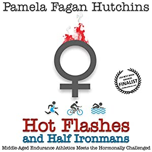 Hot Flashes and Half Ironmans: Middle-Aged Endurance Athletics Meets the Hormonally Challenged | [Pamela Fagan Hutchins]
