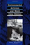 img - for Environmental Activism and World Civic Politics (Suny Series, International Environmental Policy & Theory) book / textbook / text book
