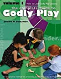 The Complete Guide to Godly Play: Volume 1: How To Lead Godly Play Lessons [An imaginative method for presenting scripture stories to children]