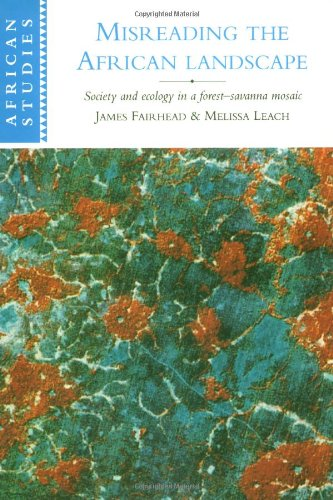 Misreading the African Landscape: Society and Ecology in a Forest-Savanna Mosaic (African Studies)