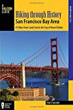 img - for Hiking through History San Francisco Bay Area: 41 Hikes from Lands End to the Top of Mount Diablo book / textbook / text book