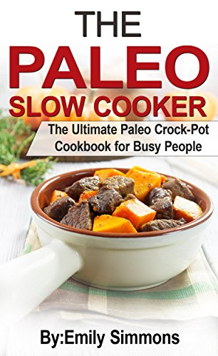 Crockpot :The Paleo Slow Cooker Recipes: The Ultimate Paleo Crock-Pot Cookbook for Busy People (Easy delicious Crockpot Recipes Slow Cooker cookbook) (Crock Pot Recipes Kindle compare prices)