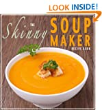 The Skinny Soup Maker Recipe Book: Delicious Low Calorie, Healthy and Simple Soup Machine Recipes Under 100, 200 and 300 Calories. Perfect For Any Diet ... Loss Plan. (Kitchen Collection On Kindle)