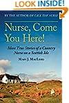 Nurse, Come You Here!: More True Stor...
