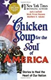 Chicken Soup for the Soul of America: Stories to Heal the Heart of Our Nation (0757300065) by Canfield, Jack