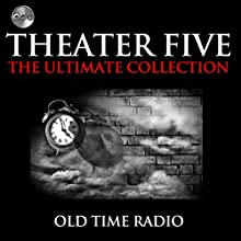 Theater Five - The Ultimate Collections Radio/TV Program by  ABC Radio Narrated by  full cast