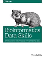 Bioinformatics Data Skills: Reproducible and Robust Research with Open Source Tools Front Cover