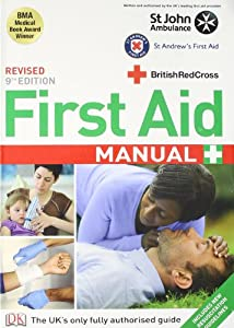 First Aid Manual: The Authorised Manual of St. John Ambulance, St. Andrew's Ambulance Association and the British Red Cross. by British Red Cross Society