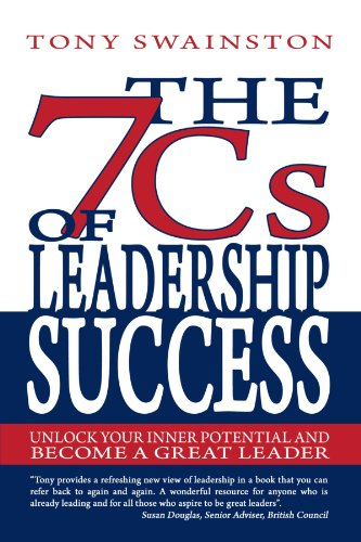 The 7 Cs Of Leadership Success: Unlock Your Inner Potential And Become A Great Leader