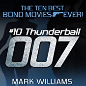 Thunderball: The Ten Best Bond Movies...Ever! Book 10 | Mark Williams