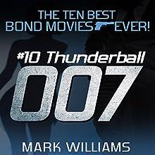 Thunderball: The Ten Best Bond Movies...Ever! Book 10 | Livre audio Auteur(s) : Mark Williams Narrateur(s) : Andy Barker