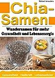 Chia Samen:Wundersamen f�r mehr Gesundheit und Lebensenergie (Superfood, Anti-Aging, Pr�vention, WISSEN KOMPAKT)