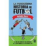 La pendejísima historia del futbol: LA GUÍA MÁS COMPLETA PARA DISFRUTAR DE LA COPA MUNDIAL DE LA FIFA BRASIL 2014...
