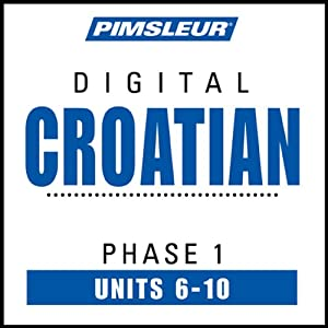 Croatian Phase 1, Unit 06-10: Learn to Speak and Understand Croatian with Pimsleur Language Programs | [Pimsleur]