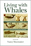 Living With Whales: Documents and Oral Histories of Native New England Whaling History (Native Americans of the Northeast)