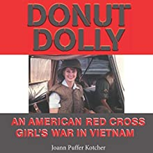 Donut Dolly: An American Red Cross Girl's War in Vietnam: North Texas Military Biography and Memoir Series (       UNABRIDGED) by Joann Puffer Kotcher Narrated by Beverly Ann Astley